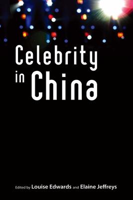 Celebrity in China - Edwards, Louise (Editor)