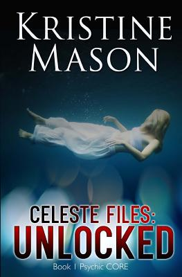 Celeste Files: Unlocked (Book 1 Psychic CORE) - Mason, Kristine