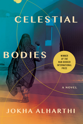 Celestial Bodies - Alharthi, Jokha, and Booth, Marilyn (Translated by)
