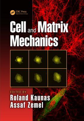 Cell and Matrix Mechanics - Kaunas, Roland (Editor), and Zemel, Assaf (Editor)
