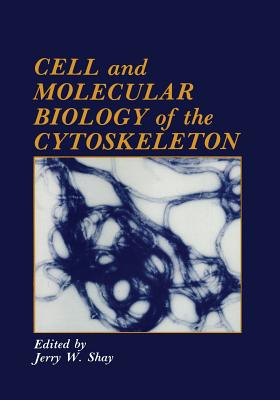 Cell and Molecular Biology of the Cytoskeleton - Shay, J. W. (Editor)