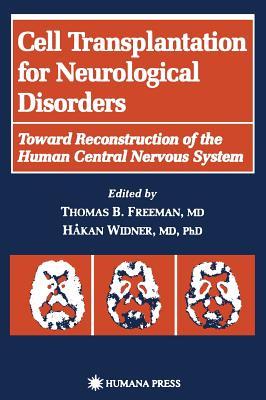 Cell Transplantation for Neurological Disorders - Freeman, Thomas B (Editor)