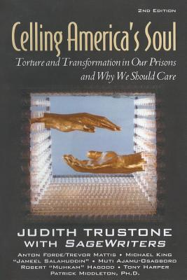 Celling America's Soul: Torture and Transformation in Our Prisons and Why We Should Care - Trustone, Judith