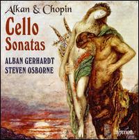 Cello Sonatas by Alkan & Chopin - Alban Gerhardt (cello); Steven Osborne (piano)