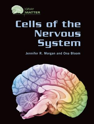 Cells of the Nervous System - Morgan, Jennifer R, and Bloom, Ona