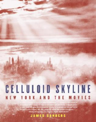 Celluloid Skyline: New York and the Movies - Sanders, James