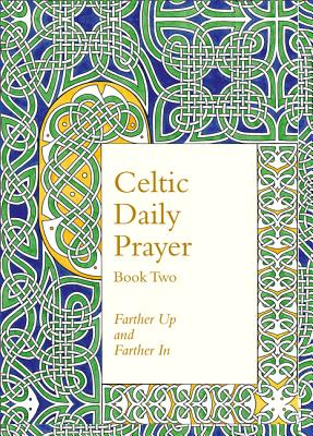 Celtic Daily Prayer: Book Two: Farther Up and Farther in (Northumbria Community) - Northumbria Community