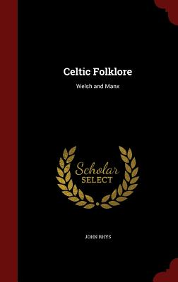 Celtic Folklore: Welsh and Manx - Rhys, John, Sir