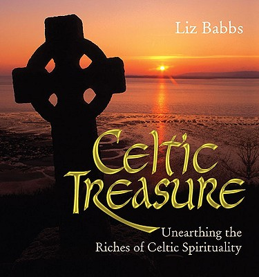 Celtic Treasure: Unearthing the Riches of Celtic Spirituality - Babbs, Liz