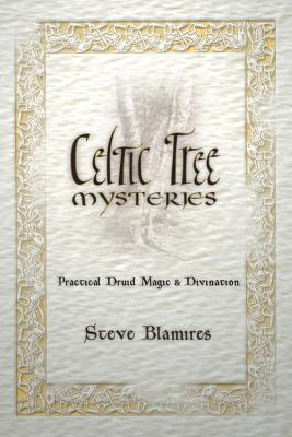 Celtic Tree Mysteries: Practical Druid Magic & Divination - Blamires, Stephen