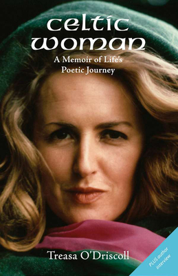 Celtic Woman: A Memoir of Life's Poetic Journey - O'Driscoll, Treasa