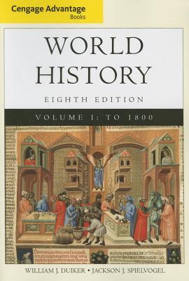 Cengage Advantage Books: World History, Volume I - Duiker, William J, and Spielvogel, Jackson J, PhD