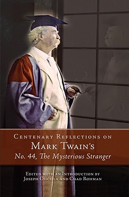 Centenary Reflections on Mark Twain's No. 44, the Mysterious Stranger - Csicsila, Joseph (Editor)
