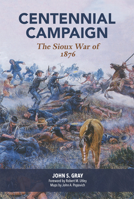 Centennial Campaign: The Sioux War of 1876 - Gray, John S