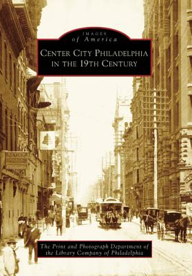 Center City Philadelphia in the 19th Century - Print and Photograph Department of the Library Company of Philadelphia