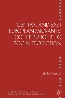 Central and East European Migrants' Contributions to Social Protection - Maatsch, Sonke