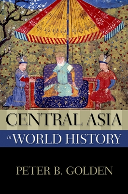 Central Asia in World History - Golden, Peter B