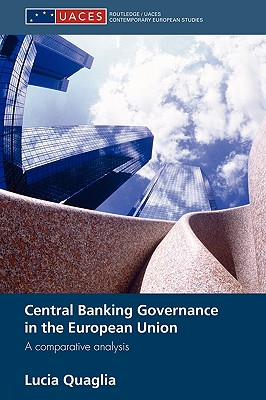 Central Banking Governance in the European Union: A Comparative Analysis - Quaglia, Lucia