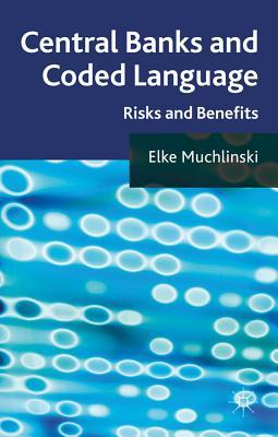 Central Banks and Coded Language: Risks and Benefits - Muchlinski, Elke