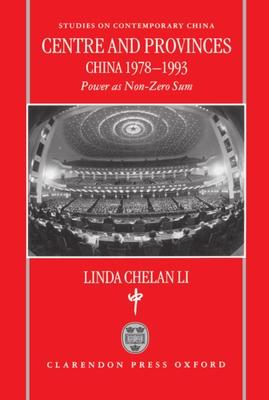 Centre and Provinces: China 1978-1993: Power as Non-Zero-Sum - Li, Linda Chelan