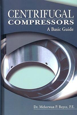 Centrifugal Compressors: A Basic Guide - Boyce, Meherwan P