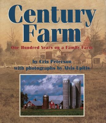 Century Farm: One Hundred Years on a Family Farm - Peterson, Cris, and Upitis, Alvis (Photographer)