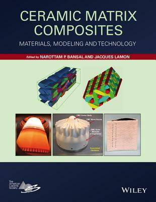 Ceramic Matrix Composites: Materials, Modeling and Technology - Bansal, Narottam P