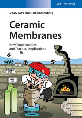 Ceramic Membranes: New Opportunities and Practical Applications - Gitis, Vitaly, and Rothenberg, Gadi
