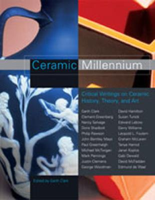 Ceramic Millennium: Critical Writings on Ceramic History, Theory and Art - Greenberg, Clement, and Woodman, George (Photographer), and Clark, Garth (Editor)