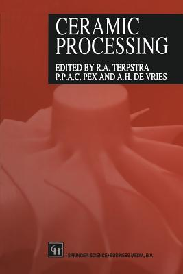 Ceramic Processing - Terpstra, R a (Editor), and Pex, Paul (Editor), and De Vries, Andre (Editor)