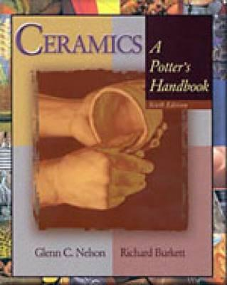 Ceramics: A Potter's Handbook - Nelson, Stephanie, and Burkett, Richard, and Nelson, Glenn C