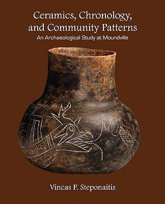 Ceramics, Chronology, and Community Patterns: An Archaeological Study at Moundville - Steponaitis, Vincas P
