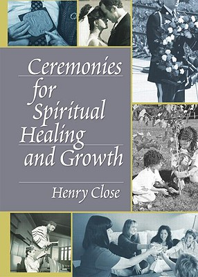 Ceremonies for Spiritual Healing and Growth - Close, Henry T