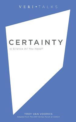 Certainty: Is Science All You Need? - Van Voorhis, Troy