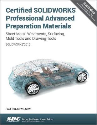 Certified Solidworks Professional Advanced Preparation Material (Solidworks 2016) - Tran, Paul
