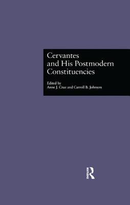 Cervantes and His Postmodern Constituencies - Cruz, Anne J., Dr. (Editor), and Johnson, Carroll B. (Editor)