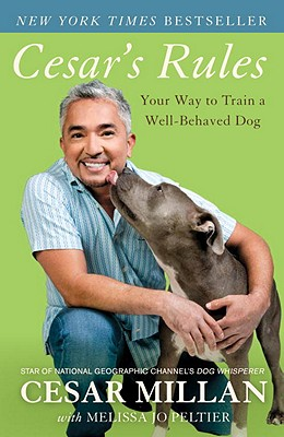 Cesar's Rules: Your Way to Train a Well-Behaved Dog - Millan, Cesar, and Peltier, Melissa Jo