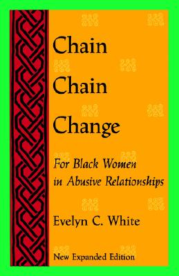 Chain Chain Change: For Black Women in Abusive Relationships Second Edition - White, Evelyn C, and Evelyn C White, and White
