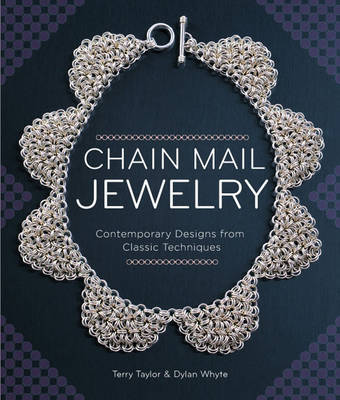 Chain Mail Jewelry: Contemporary Designs from Classic Techniques - Taylor, Terry, and Whyte, Dylon