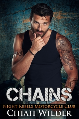 Chains: Night Rebels Motorcycle Club - Cullinan, Lisa (Editor), and Wilder, Chiah