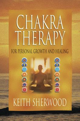 Chakra Therapy: For Personal Growth and Healing - Sherwood, Keith