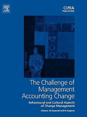 Challenge of Management Accounting Change - Burns, John, and Ezzamel, Mahmoud, and Scapens, Robert