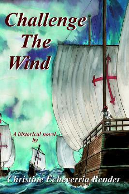 Challenge the Wind - Bender, Christine Echeverria