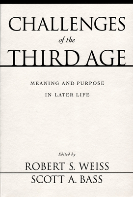 Challenges of the Third Age: Meaning and Purpose in Later Life - Weiss, Robert S (Editor), and Bass, Scott A (Editor)