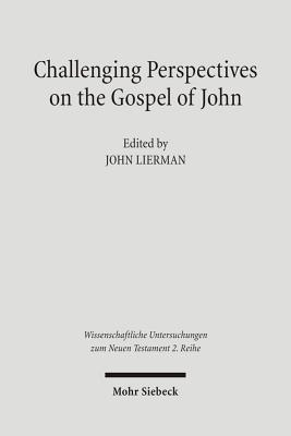 Challenging Perspectives on the Gospel of John - Lierman, John (Editor)