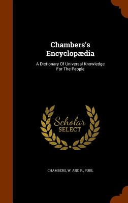 Chambers's Encyclopaedia: A Dictionary of Universal Knowledge for the People - Chambers, W and R Publ (Creator)