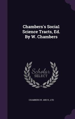 Chambers's Socia1 Science Tracts, Ed. by W. Chambers - Chambers W and R, Ltd (Creator)