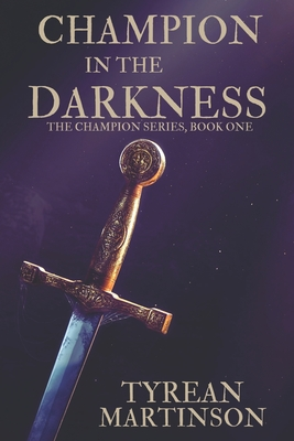 Champion in the Darkness: The Champion Trilogy - Martinson, Tyrean