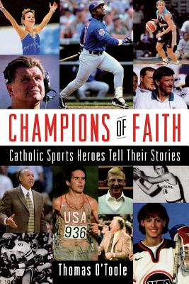 Champions of Faith: Catholic Sports Heroes Tell Their Stories - O'Toole, Thomas A