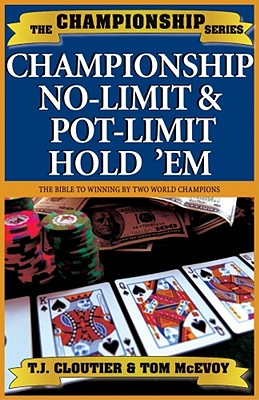 Championship No-Limit & Pot-Limit Hold 'em: The Bible to Winning - Cloutier, T J, and McEvoy, Tom, and Matloubi, Mansour (Foreword by)